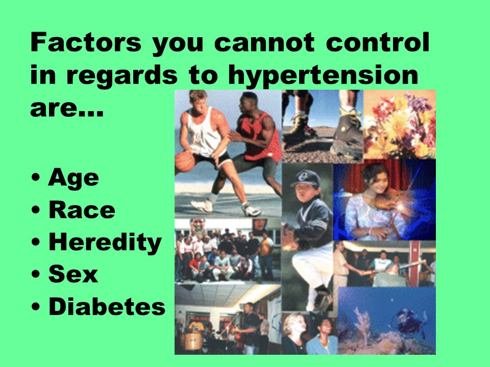 Factors you cannot control in regards to hypertension are…