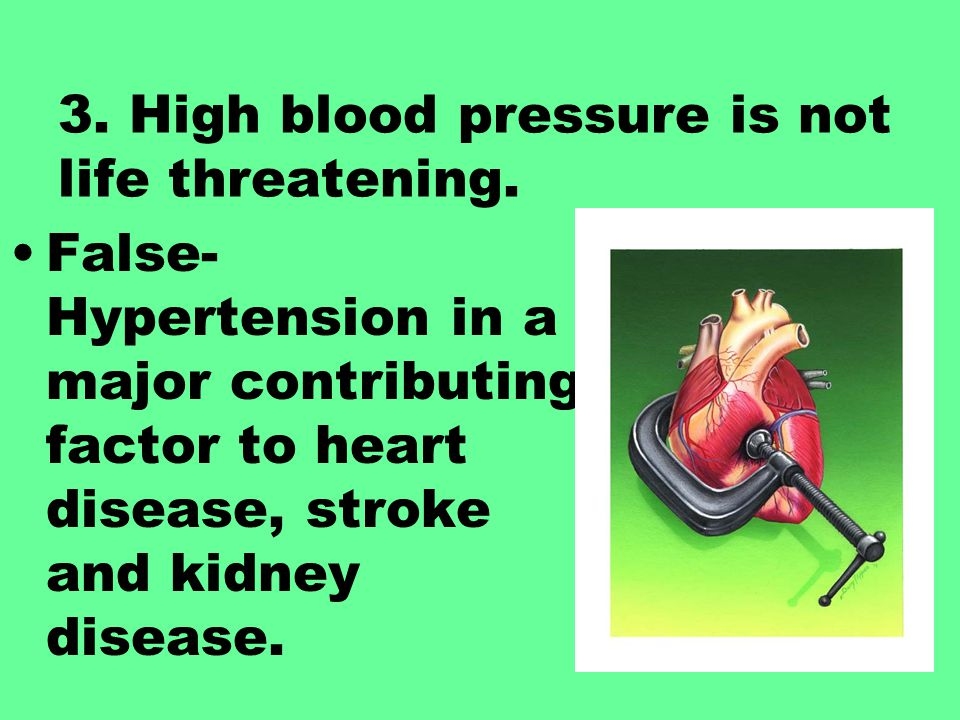 3. High blood pressure is not life threatening.