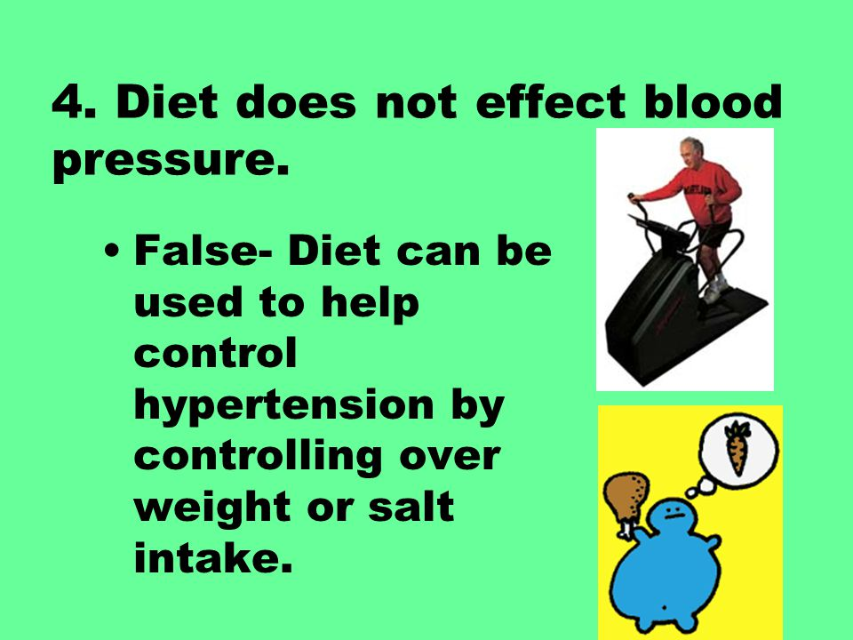 4. Diet does not effect blood pressure.