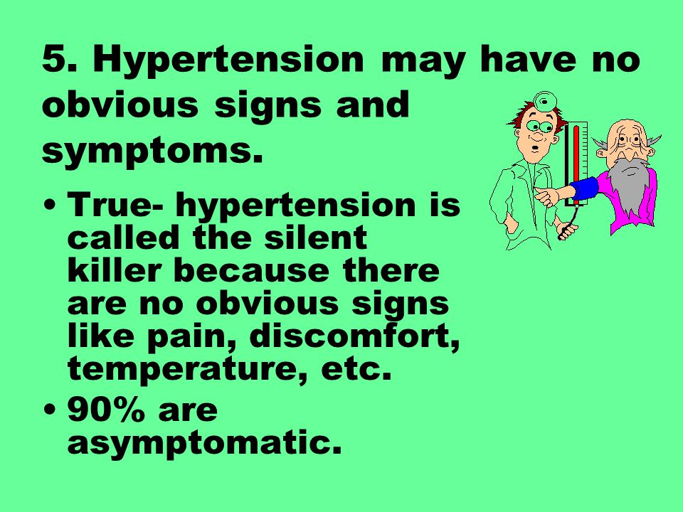 5. Hypertension may have no obvious signs and symptoms.
