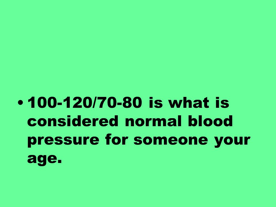 100-120/70-80 is what is considered normal blood pressure for someone your age.