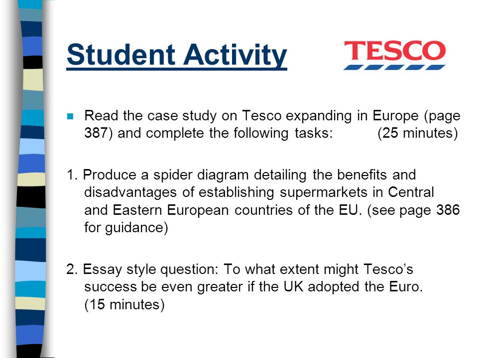 Student Activity Read the case study on Tesco expanding in Europe (page 387) and complete the following tasks: (25 minutes)