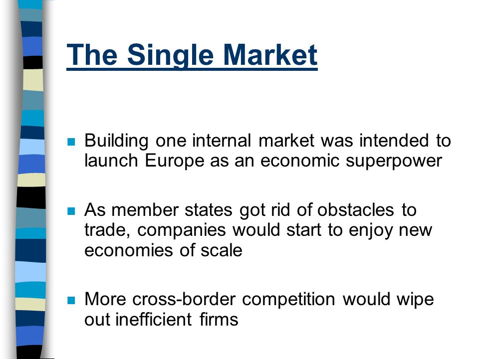 The Single Market Building one internal market was intended to launch Europe as an economic superpower.