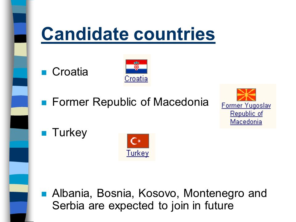 Candidate countries Croatia Former Republic of Macedonia Turkey