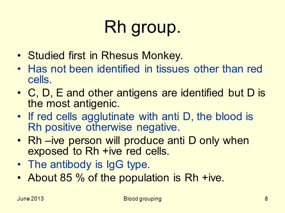 Rh group. Studied first in Rhesus Monkey.