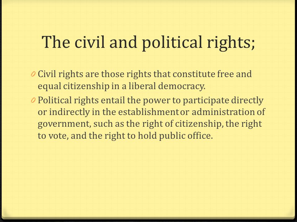 Civil rights are those rights that constitute free and equal citizenship in a liberal democracy.