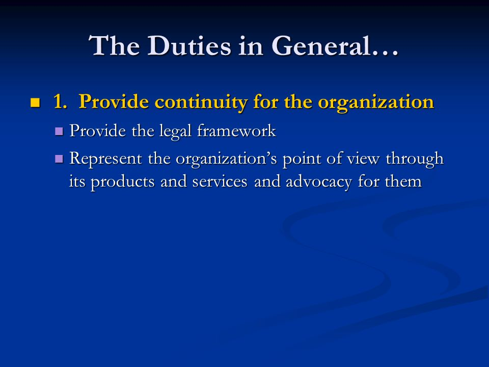 The Duties in General… 1. Provide continuity for the organization