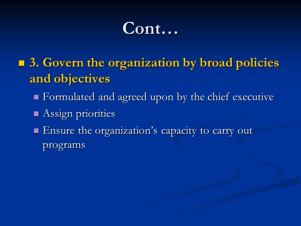 Cont… 3. Govern the organization by broad policies and objectives