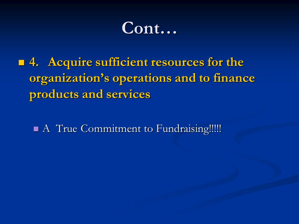 Cont… 4. Acquire sufficient resources for the organization's operations and to finance products and services.