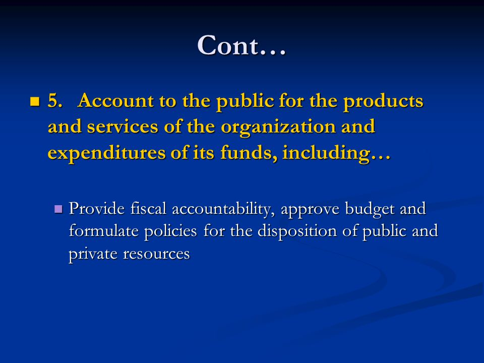 Cont… 5. Account to the public for the products and services of the organization and expenditures of its funds, including…