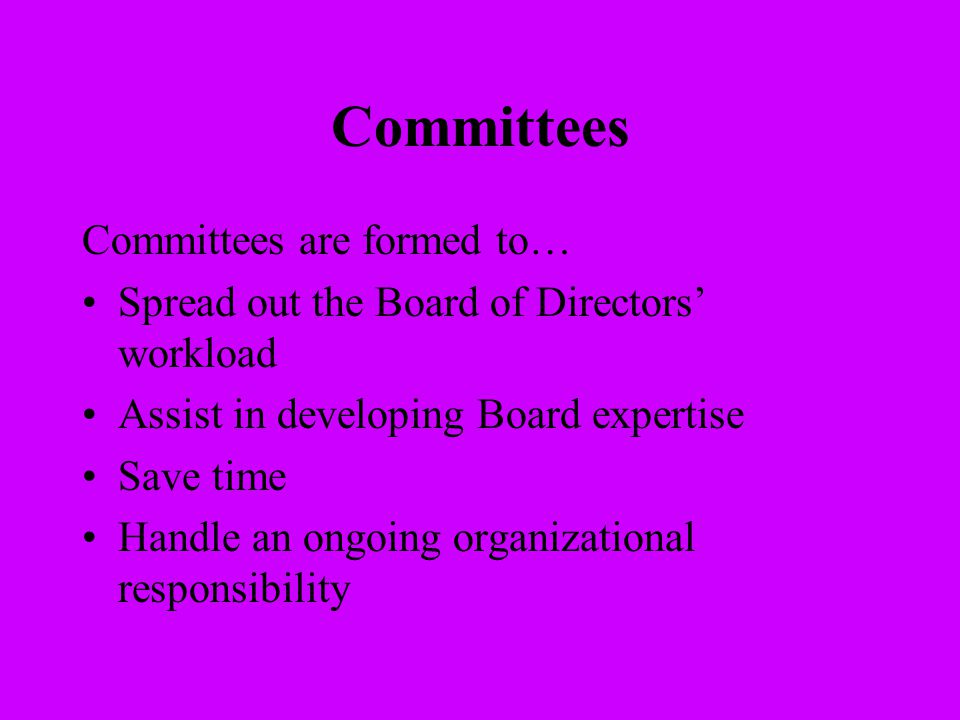 Committees Committees are formed to…