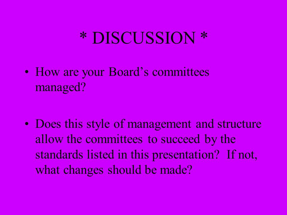 * DISCUSSION * How are your Board's committees managed