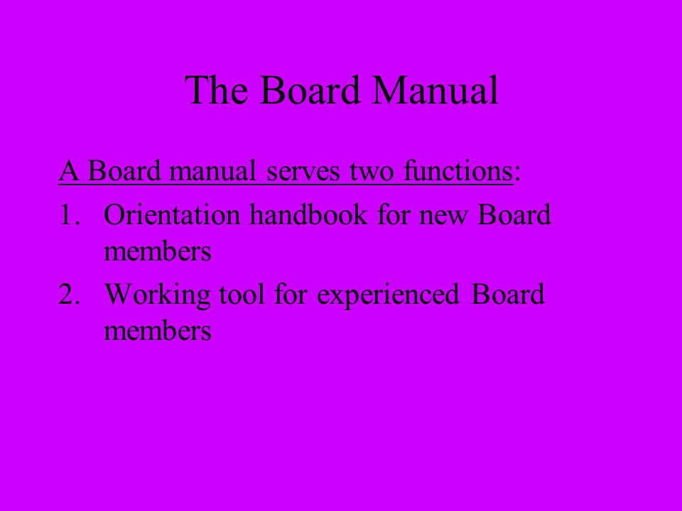 The Board Manual A Board manual serves two functions: