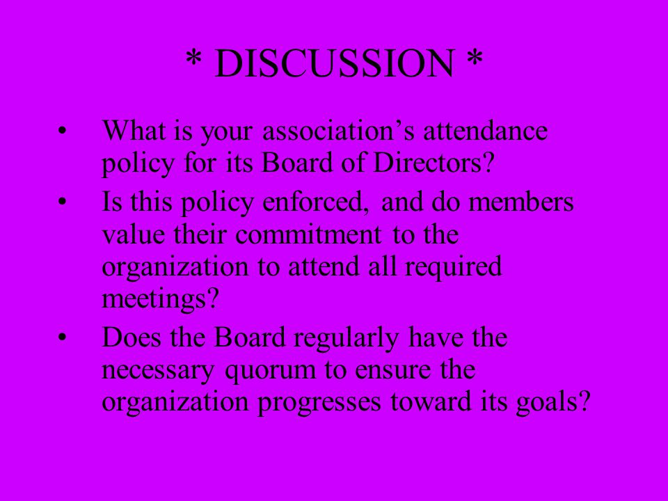 * DISCUSSION * What is your association's attendance policy for its Board of Directors