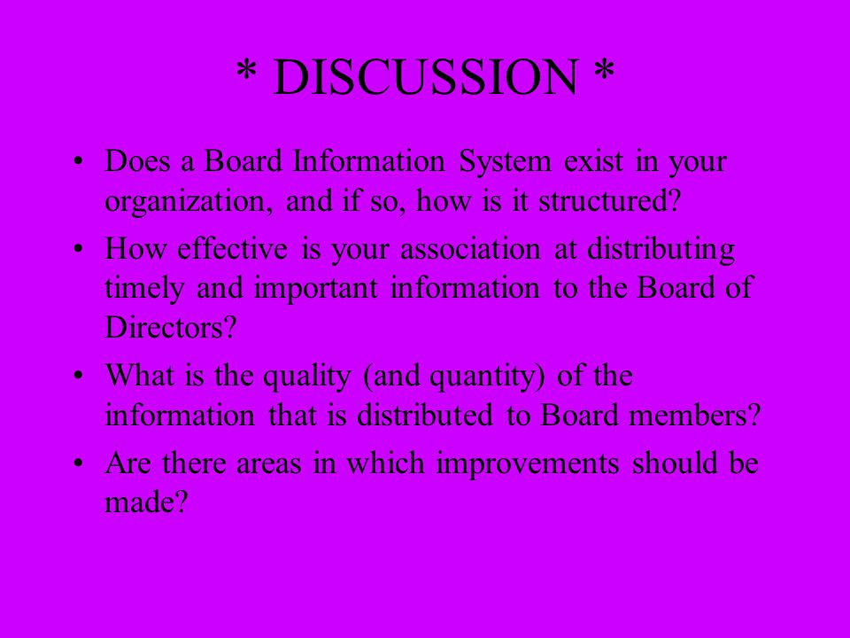 * DISCUSSION * Does a Board Information System exist in your organization, and if so, how is it structured