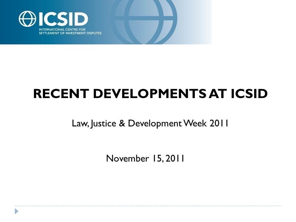 RECENT DEVELOPMENTS AT ICSID