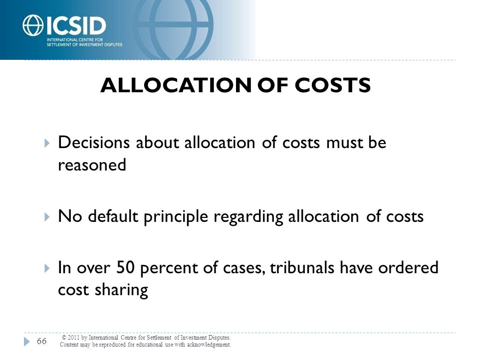 Allocation of Costs Decisions about allocation of costs must be reasoned. No default principle regarding allocation of costs.