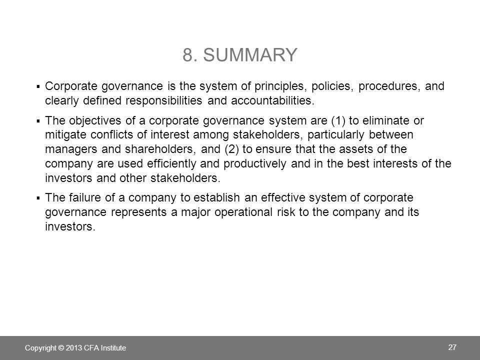 8. Summary Corporate governance is the system of principles, policies, procedures, and clearly defined responsibilities and accountabilities.