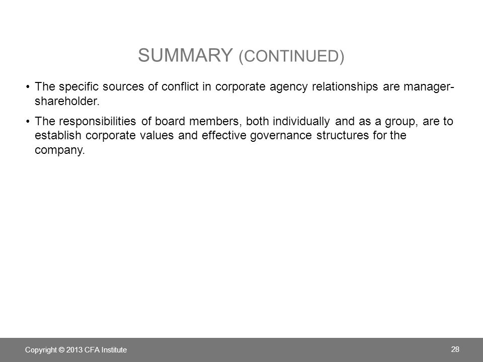 Summary (continued) The specific sources of conflict in corporate agency relationships are manager- shareholder.