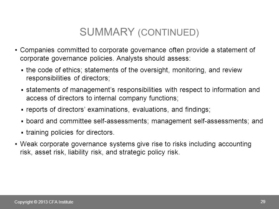 Summary (continued) Companies committed to corporate governance often provide a statement of corporate governance policies. Analysts should assess: