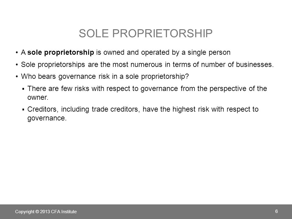 Sole proprietorship A sole proprietorship is owned and operated by a single person.
