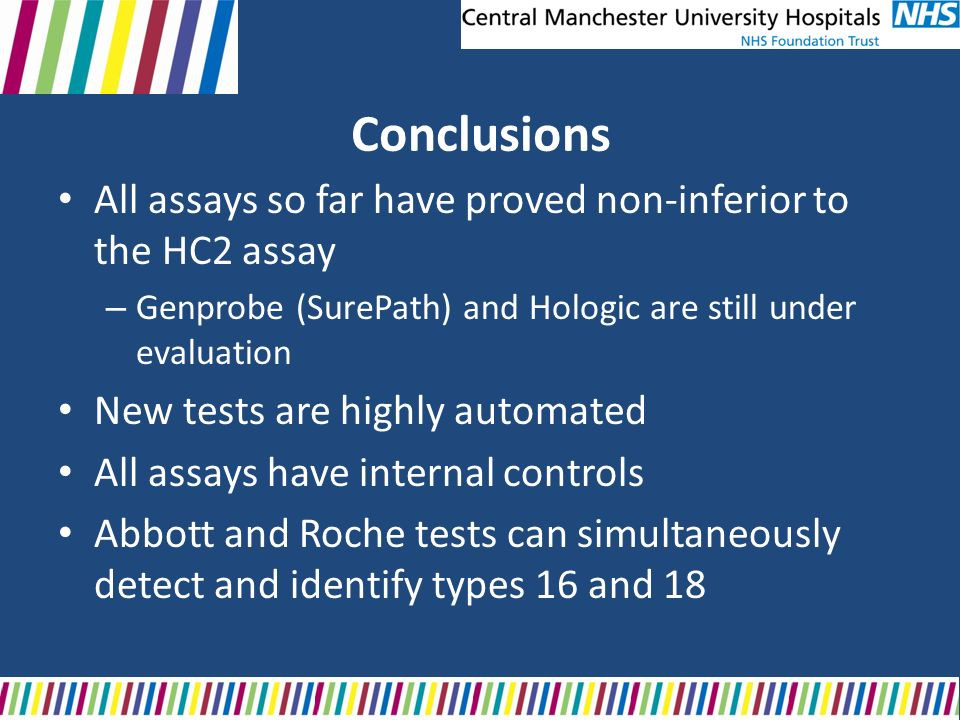 Conclusions All assays so far have proved non-inferior to the HC2 assay. Genprobe (SurePath) and Hologic are still under evaluation.