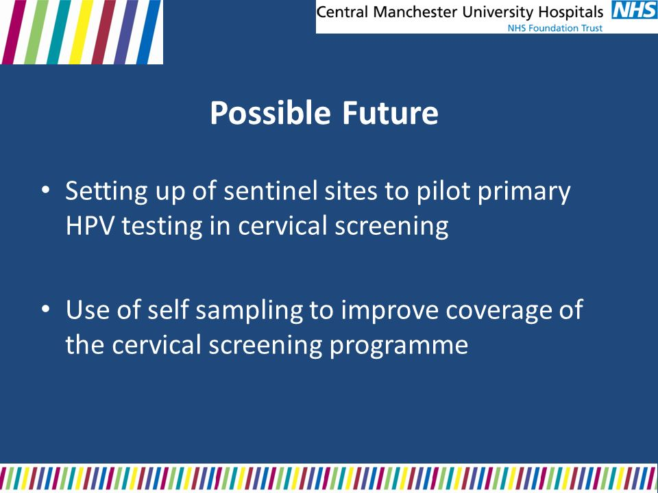 Possible Future Setting up of sentinel sites to pilot primary HPV testing in cervical screening.