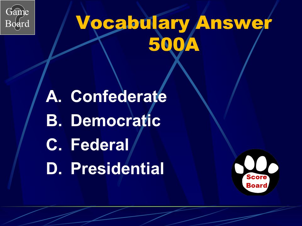 Vocabulary Answer 500A Confederate Democratic Federal Presidential