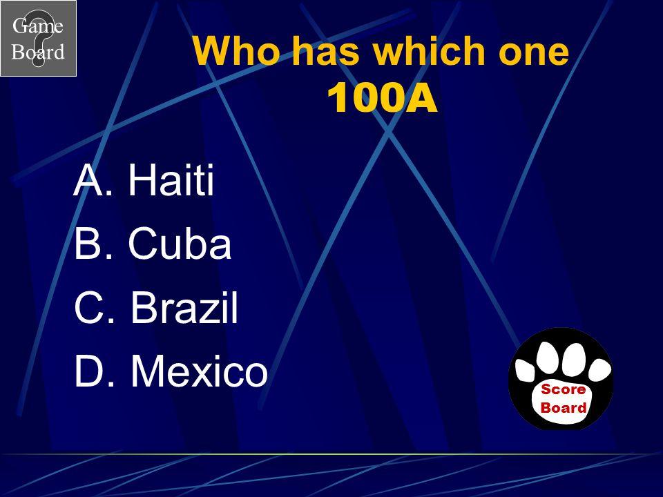 A. Haiti B. Cuba C. Brazil D. Mexico Who has which one 100A