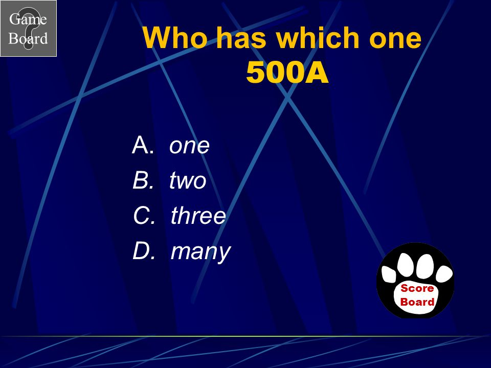 Who has which one 500A A. one B. two C. three D. many Score Board
