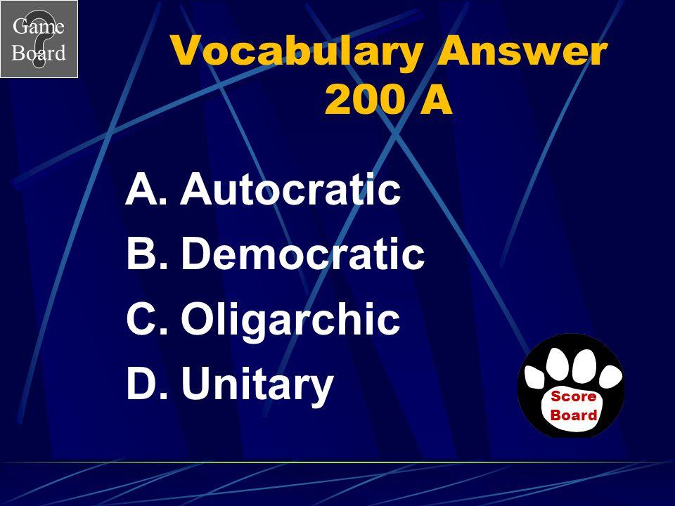 Autocratic Democratic Oligarchic Unitary Vocabulary Answer 200 A