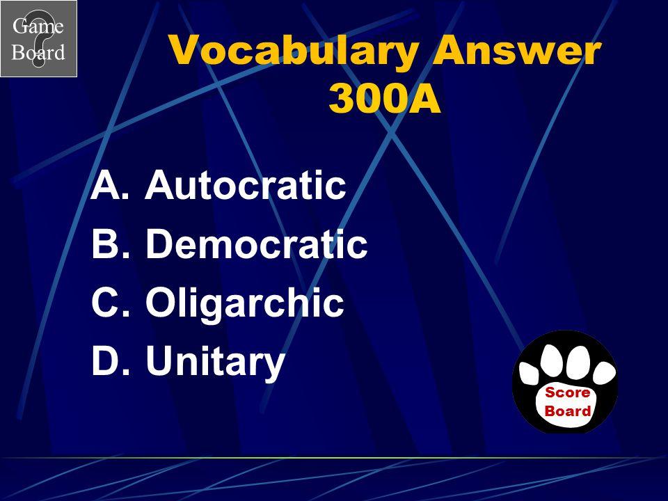 Vocabulary Answer 300A Autocratic Democratic Oligarchic Unitary