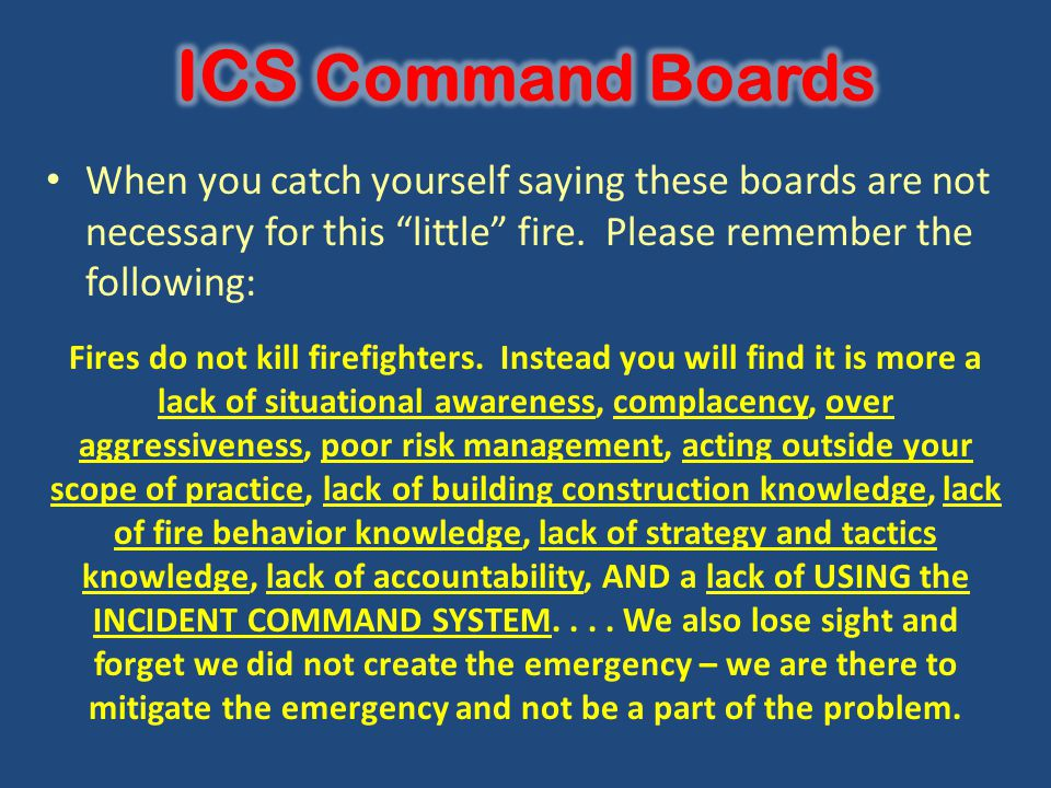 ICS Command Boards When you catch yourself saying these boards are not necessary for this little fire. Please remember the following: