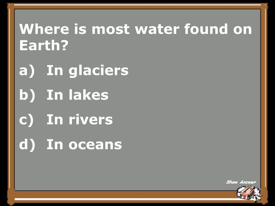 Where is most water found on Earth In glaciers In lakes In rivers