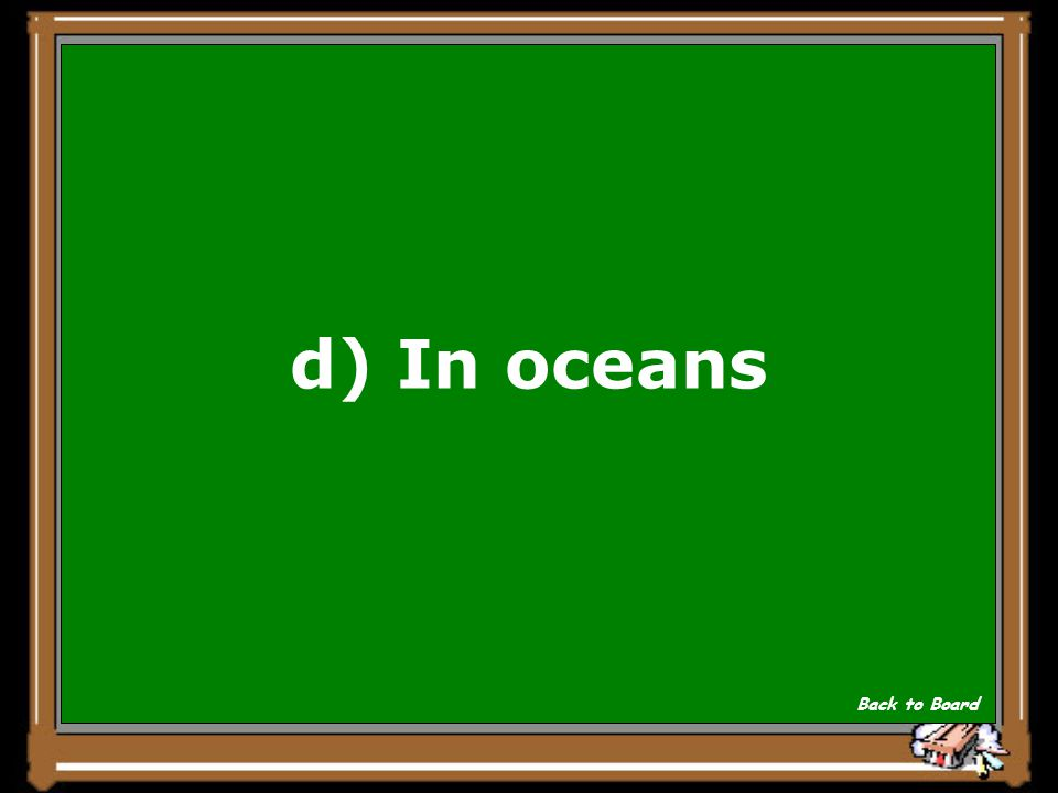 d) In oceans Back to Board