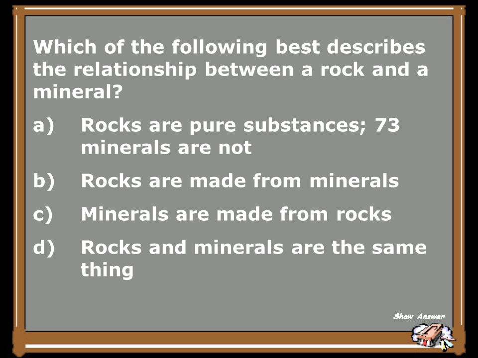 Rocks are pure substances; 73 minerals are not