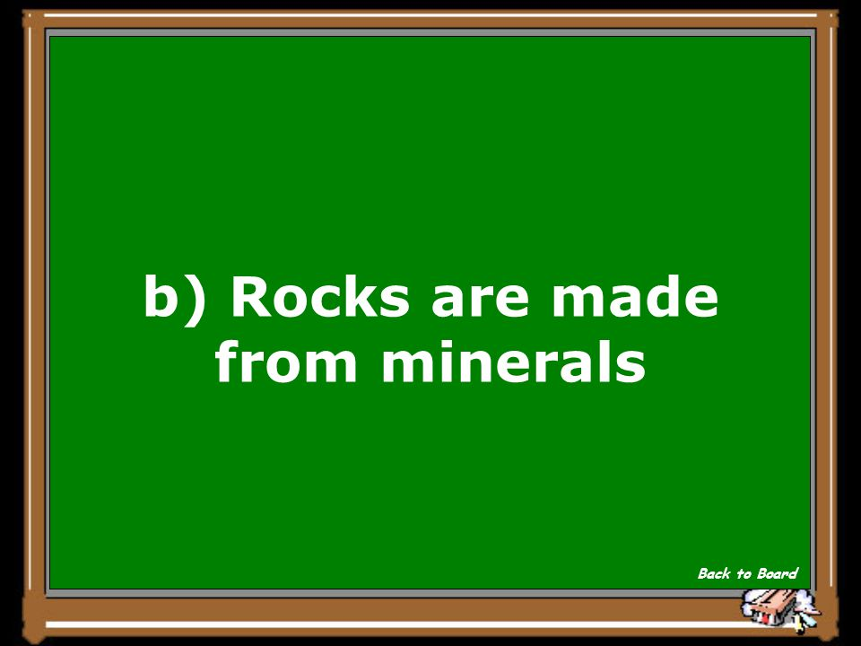 b) Rocks are made from minerals