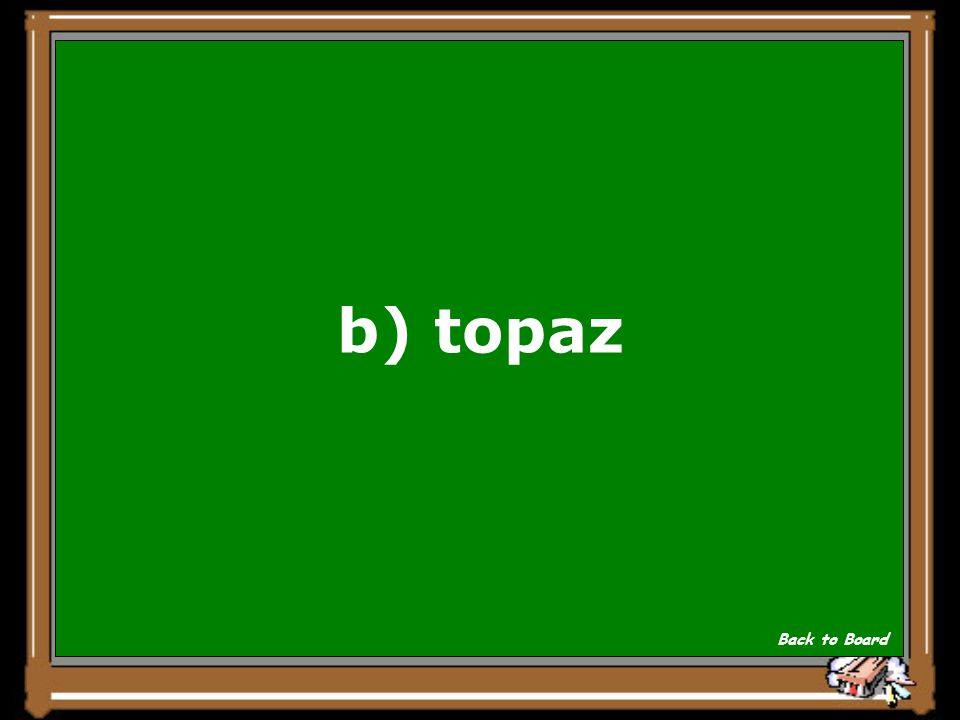 b) topaz Back to Board
