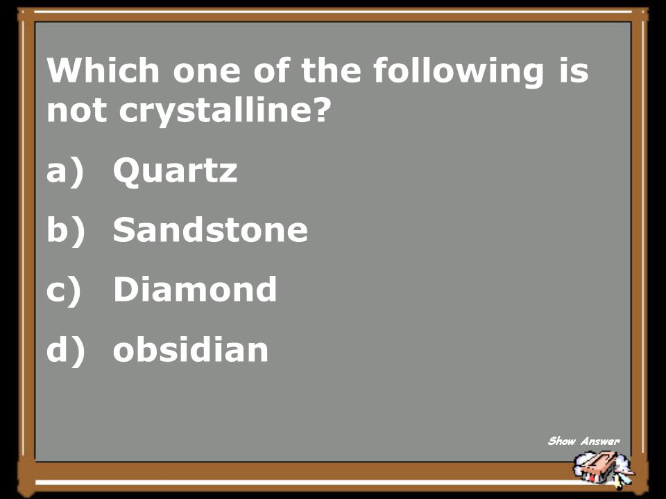 Which one of the following is not crystalline Quartz Sandstone