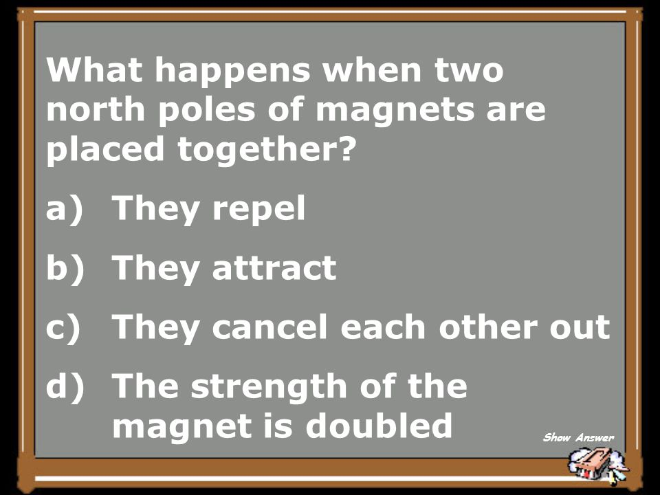 What happens when two north poles of magnets are placed together