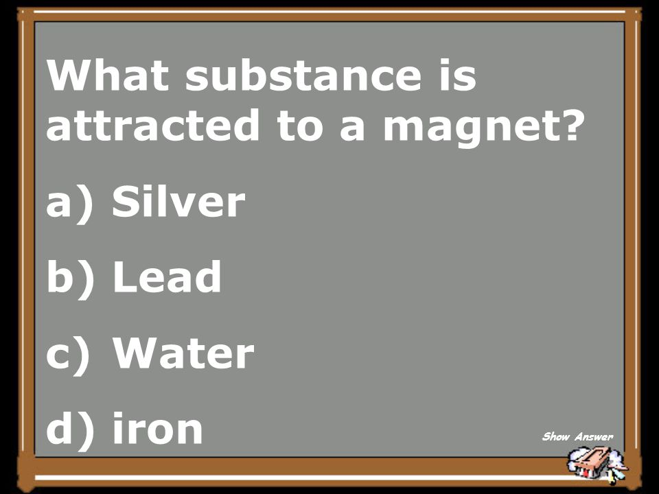 What substance is attracted to a magnet Silver Lead Water iron