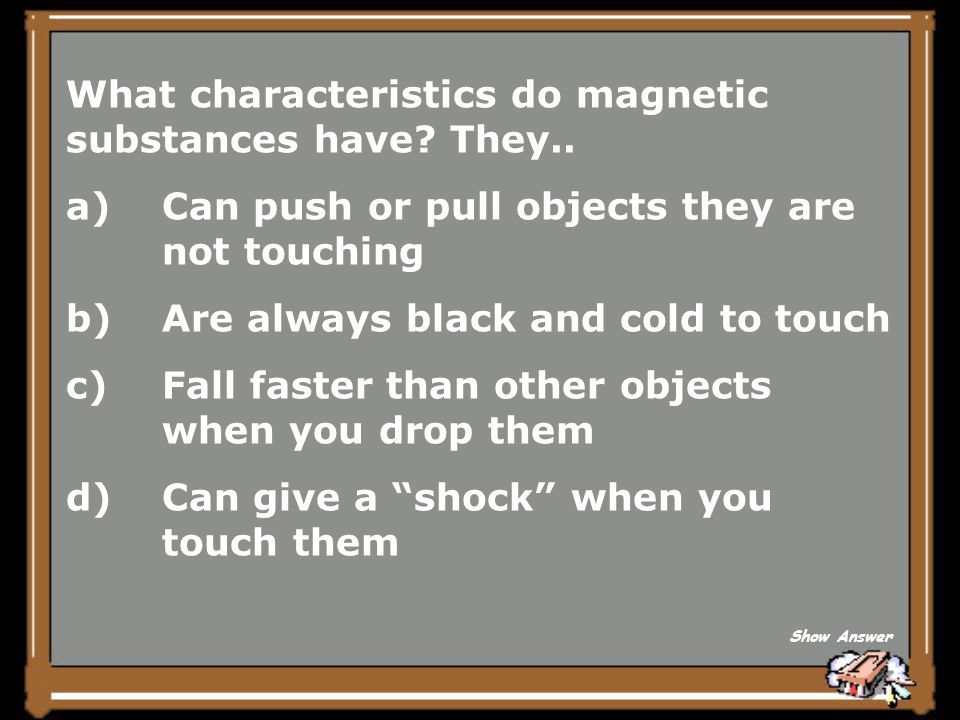 What characteristics do magnetic substances have They..