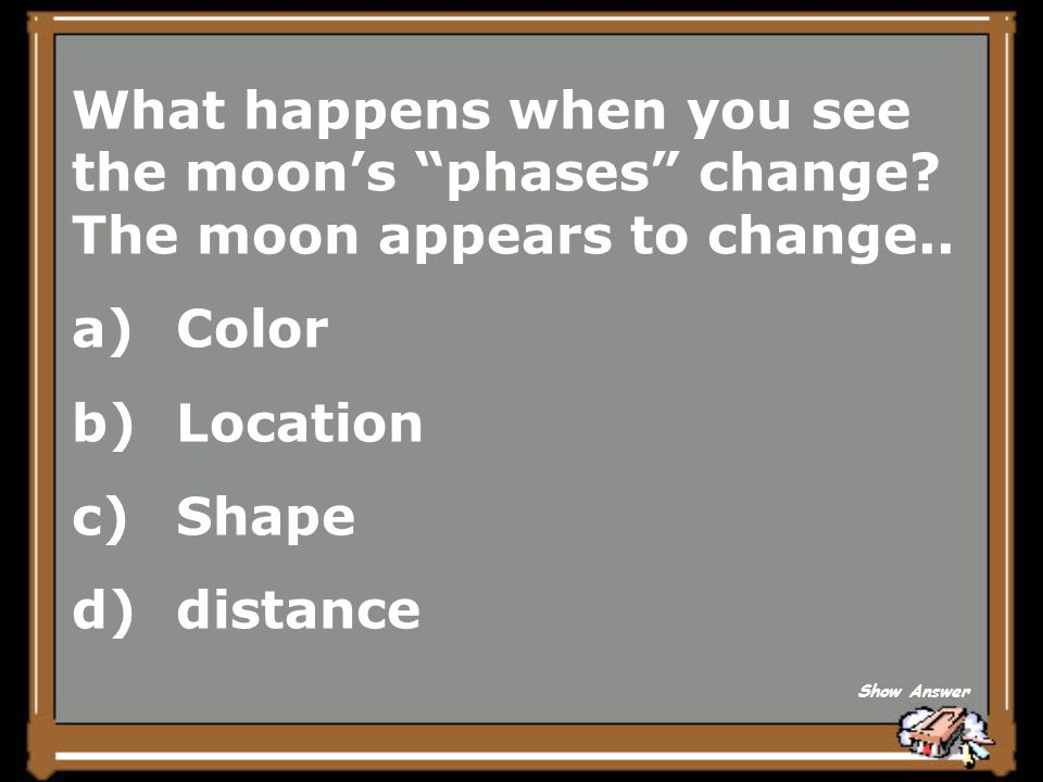 What happens when you see the moon's phases change