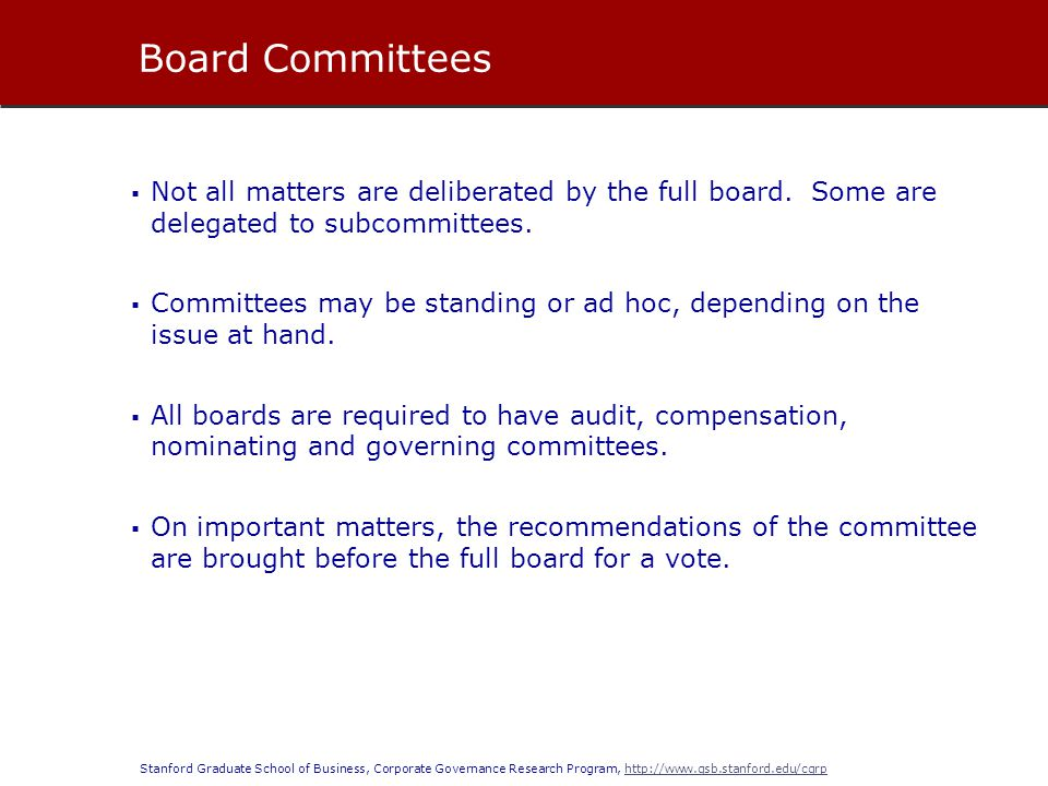 Board Committees Not all matters are deliberated by the full board. Some are delegated to subcommittees.