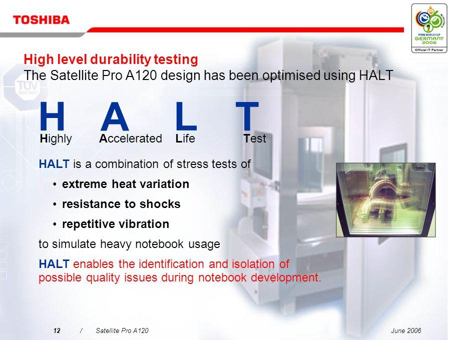 High level durability testing The Satellite Pro A120 design has been optimised using HALT