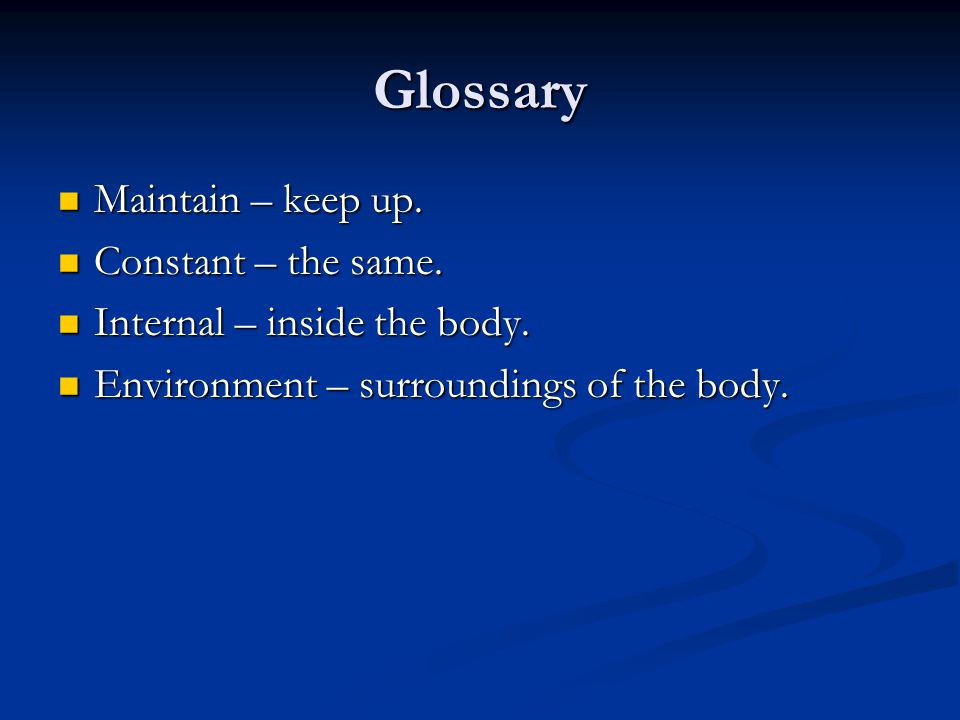 Glossary Maintain – keep up. Constant – the same.