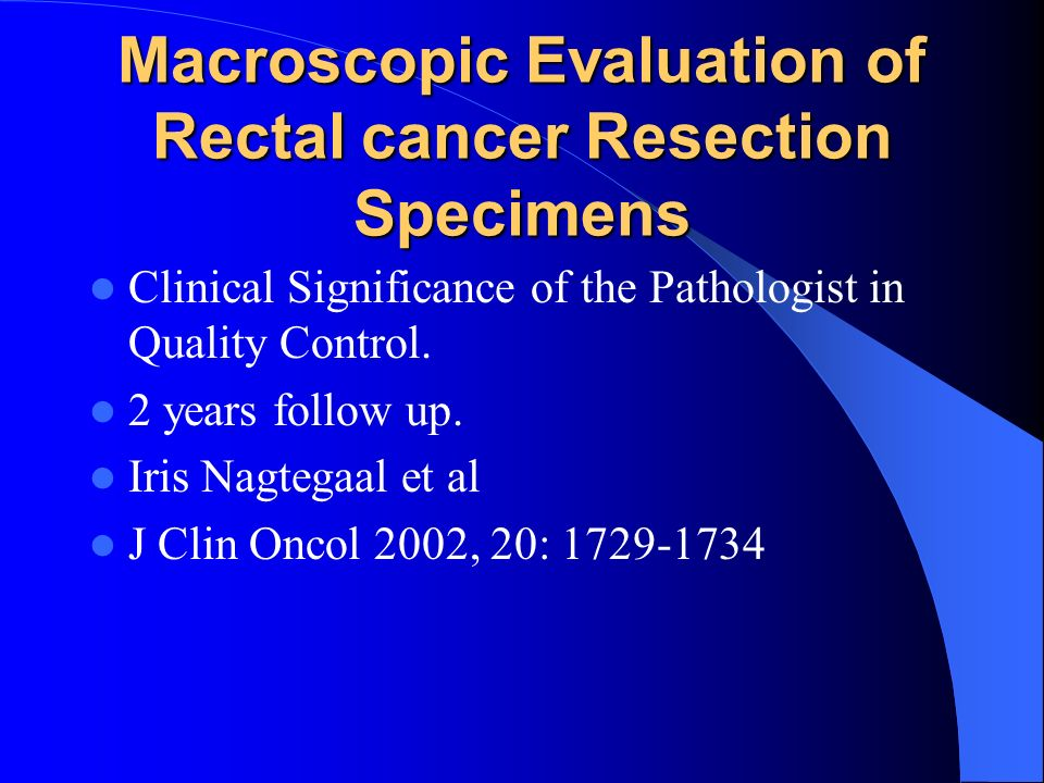 Macroscopic Evaluation of Rectal cancer Resection Specimens