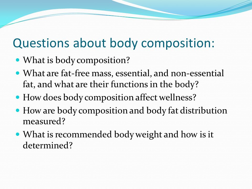 Questions about body composition: