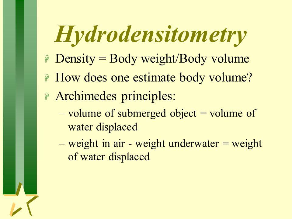Hydrodensitometry Density = Body weight/Body volume