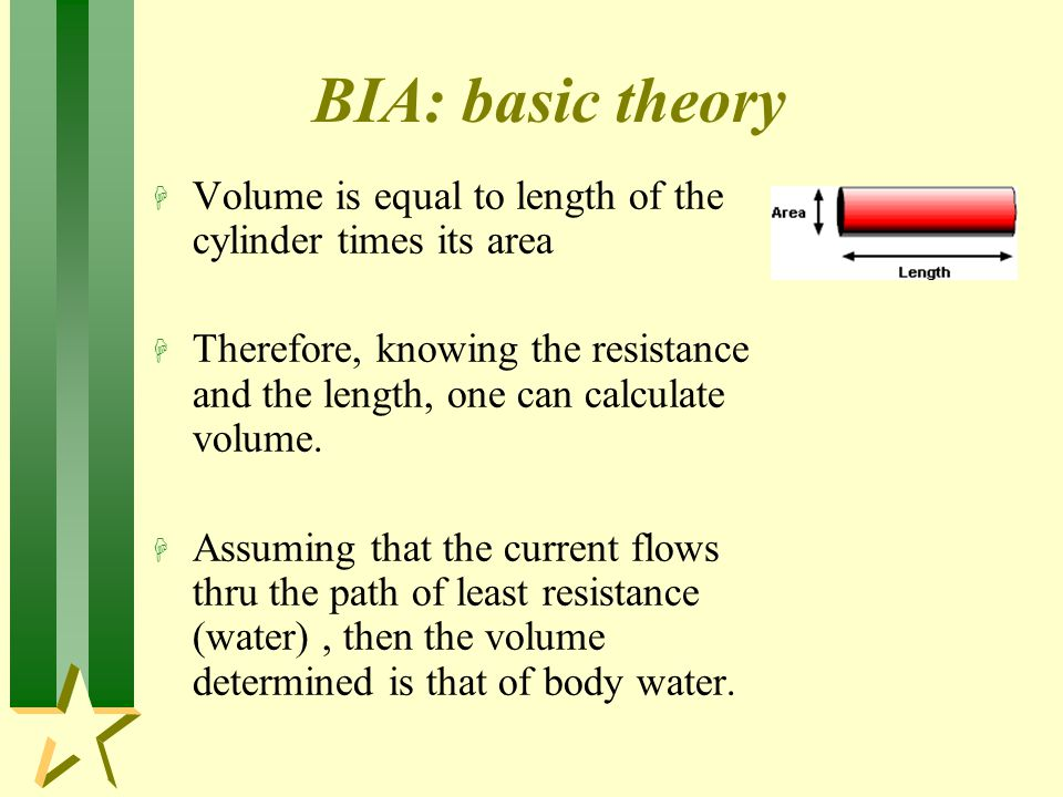 BIA: basic theory Volume is equal to length of the cylinder times its area.
